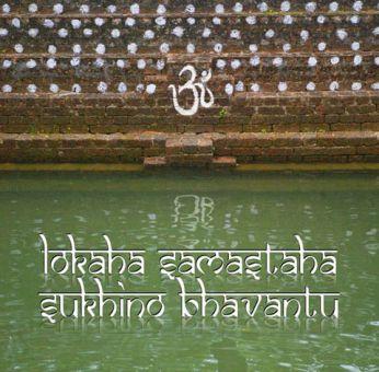 Lokah Samastaha Sukhino Bhavantu